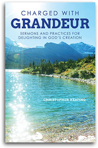 Charged with Grandeur: Sermons and Practices for Delighting in God's Creation