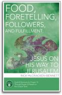 Food, Foretelling, Followers, and Fulfillment: Jesus On His Way To Jerusalem
